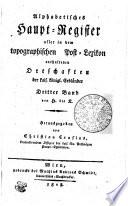 Alphabetisches Haupt-Register aller in dem topographischen Post-Lexikon enthaltenen Ortschaften der Kais. Königl. Erbländer