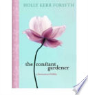 The Constant Gardener : your garden describes how to cultivate and...
