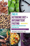 The Ketogenic Diet Intermittent Fasting Beginner S Guide And Step By Step 30 Day Meal Plan