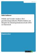 Politik und Gender: Analyse über geschlechsspezifisches Wahlverhalten am Beispiel der Bundespräsidentenwahl 2004 in Österreich