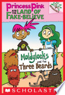 Moldylocks and the Three Beards  A Branches Book  Princess Pink and the Land of Fake Believe  1