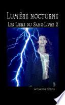 Lumi  re nocturne  Les Liens du Sang Livre 2