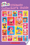 Lalaloopsy  Ultimate Collector   s Guide