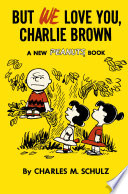But We Love You, Charlie Brown : peanuts and its creator, charles m....