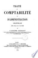 Traite de comptabilit   et d administration industrielles avec atlas de 39 planches par C  Adolphe Guilbault