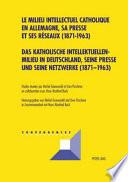 Katholische Intellektuellenmilieu in Deutschland, seine Presse und seine Netzwerke (1871-1963)