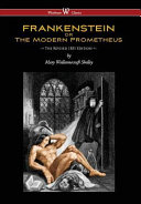 Frankenstein Or the Modern Prometheus (the Revised 1831 Edition - Wisehouse Classics) (Revised 1831)