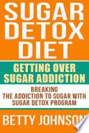 Sugar Detox Diet: Getting Over Sugar Addiction