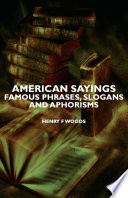 American Sayings   Famous Phrases  Slogans And Aphorisms