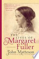 The Lives of Margaret Fuller  A Biography