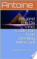 Beyond the Da Vinci Code  the true meeting with God