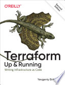 Terraform: Up & Running : for defining, launching, and managing infrastructure as...