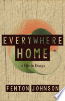 Everywhere Home  A Life in Essays