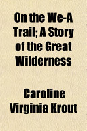 On the We A Trail  A Story of the Great Wilderness