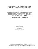 Archaeology of the Bronze Age  Hellenistic  and Roman Remains at an Ancient Town on the Euphrates River  Text