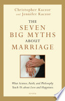 The Seven Big Myths About Marriage