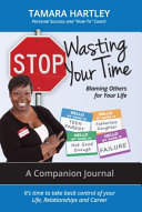 Stop Wasting Your Time Blaming Others For Your Life