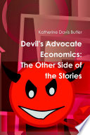 Devil's Advocate Economics: The Other Side of the Stories Of What Is Correct A Closer