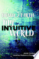 Down 2 Earth: My Intuitive World : ...