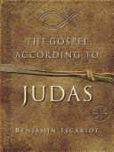 The Gospel According to Judas by Benjamin Iscariot