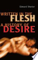 Written in the Flesh: A History of Desire