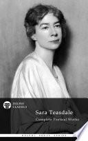Delphi Complete Poetical Works of Sara Teasdale (Illustrated)