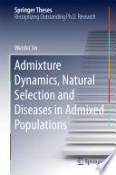 Admixture Dynamics  Natural Selection and Diseases in Admixed Populations