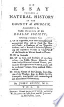 An Essay Towards a Natural History of the County of Dublin  Accommodated to the Noble Designs of the Dublin Society