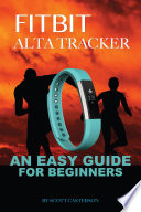 Fitbit Alta Tracker: An Easy Guide for Beginners