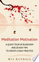 Meditation Motivation   A Quick Tour of Buddhism and 20 Easy Tips to Create a Daily Practice