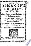 Libretto d imagini e di breui meditationi sopra li sette peccati capitali  e le virt      loro contrarie      Composto dal P  Luca Pinelli della Compagnia di Giesu