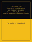 The Impact Of Parental Involvement On Student Success School And Family Partnership From The Perspective Of Parents And Teachers