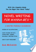 Novel Writing For Wanna Be S book