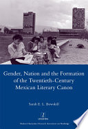 Gender  Nation and the Formation of the Twentieth century Mexican Literary Canon