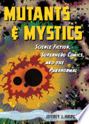 Mutants And Mystics : and science fiction. from superman and batman...