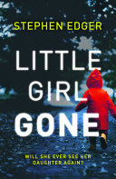 Little Girl Gone: A Gripping Crime Thriller Full Of Twists And Turns : edge of your seat! perfect for fans of...