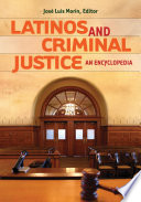 Latinos and Criminal Justice  An Encyclopedia