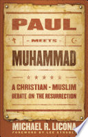 Paul Meets Muhammad : truth of jesus's resurrection-only to be countered by...