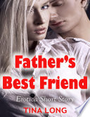 Father   s Best Friend  Erotica Short Story
