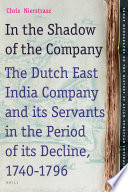 In The Shadow Of The Company The Dutch East India Company And Its Servants In The Period Of Its Decline 1740 1796