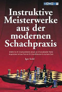 Instruktive Meisterwerke Aus der Modernen Schachpraxis