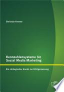 Kennzahlensysteme f  r Social Media Marketing  Ein strategischer Ansatz zur Erfolgsmessung