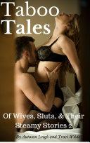 Taboo Tales of Wives  Sluts    Their Steamy Stories 2  Ten More Scandalous Stories