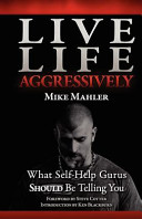 Live Life Aggressively   What Self Help Gurus Should Be Telling You