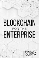 Blockchain for the Enterprise: The Definitive Guide for Enterprise Blockchain Adoption