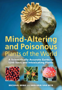 Mind-altering and Poisonous Plants of the World This Is The Definitive Account Of Plants