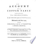An Account Of A Copper Table  Containing Two Inscriptions  in the Greek and Latin Tongues  Discovered in the Year 1732  Near Heraclea  in the Bay of Tarentum in Magna Graecia