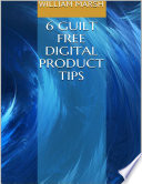 6 Guilt Free Digital Product Tips