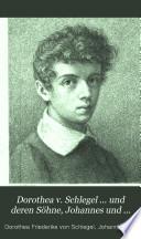 Dorothea v. Schlegel ... und deren Söhne, Johannes und Philipp Veit, Briefwechsel, herausg. von J.M. Raich