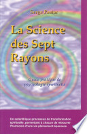 La science des sept rayons. Guide pratique de psychologie spirituelle